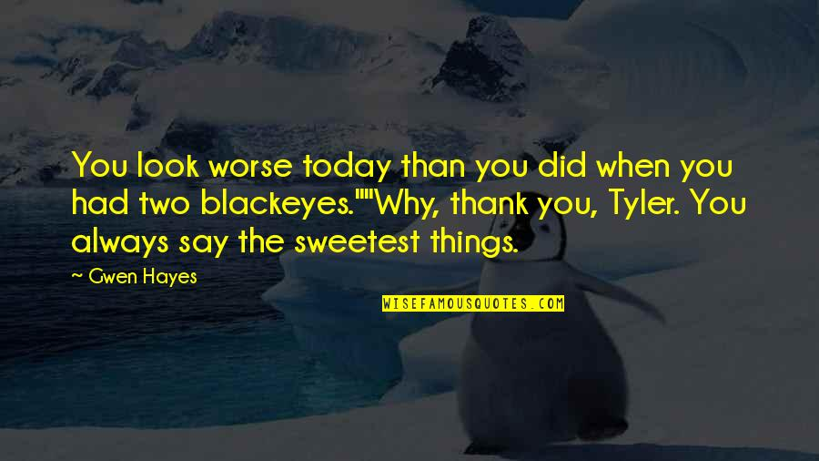 Worse Than Funny Quotes By Gwen Hayes: You look worse today than you did when
