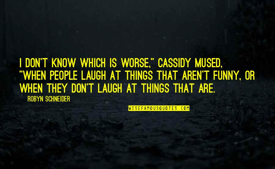"Worse Than Funny Quotes By Robyn Schneider: I don't know which is worse,"" Cassidy mused,"
