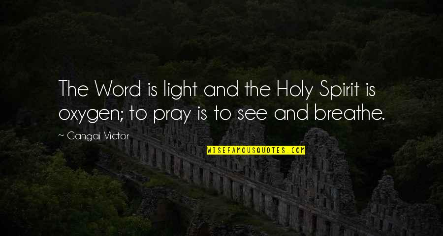 Worship In The Bible Quotes By Gangai Victor: The Word is light and the Holy Spirit