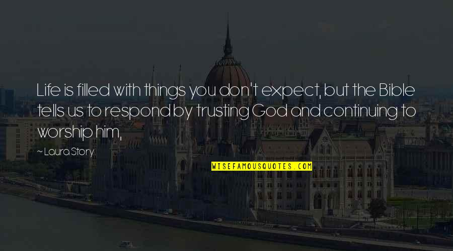 Worship In The Bible Quotes By Laura Story: Life is filled with things you don't expect,