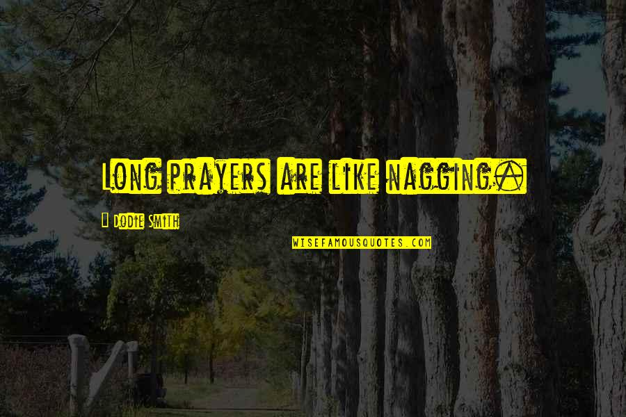 Worshipping The Devil Quotes By Dodie Smith: Long prayers are like nagging.