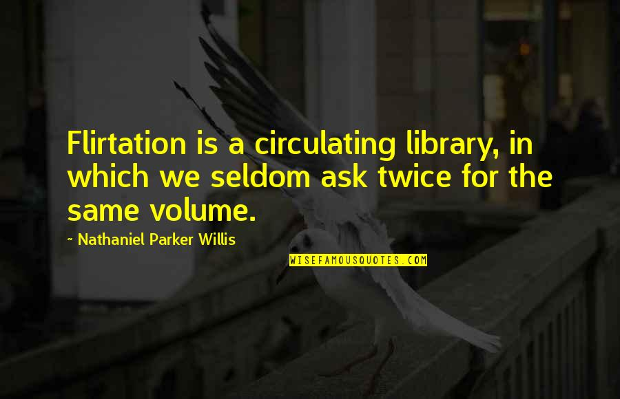 Worshipping The Devil Quotes By Nathaniel Parker Willis: Flirtation is a circulating library, in which we