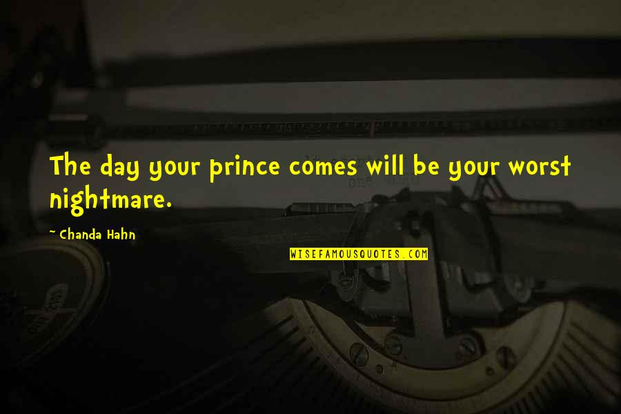 Worst Day Quotes By Chanda Hahn: The day your prince comes will be your