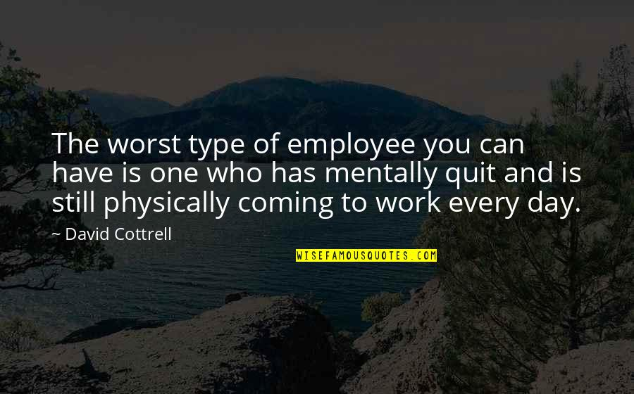 Worst Day Quotes By David Cottrell: The worst type of employee you can have