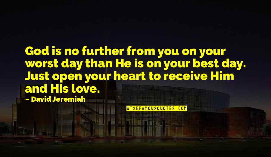 Worst Day Quotes By David Jeremiah: God is no further from you on your