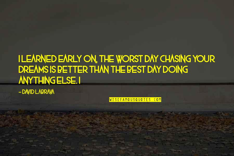 Worst Day Quotes By David Labrava: I learned early on, the worst day chasing