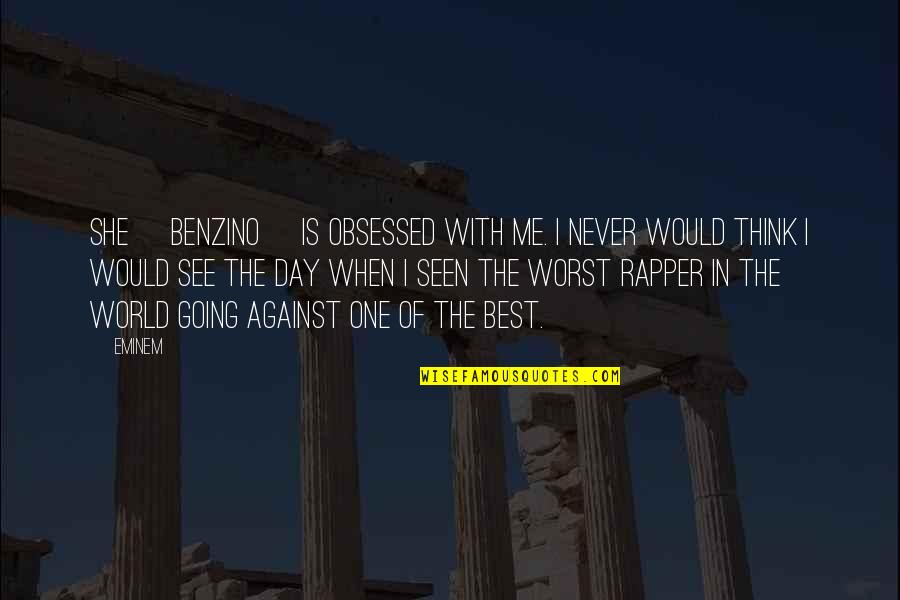 Worst Day Quotes By Eminem: She [Benzino] is obsessed with me. I never