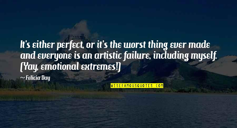 Worst Day Quotes By Felicia Day: It's either perfect, or it's the worst thing
