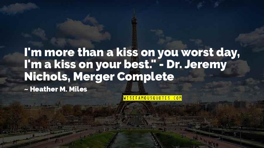 Worst Day Quotes By Heather M. Miles: I'm more than a kiss on you worst