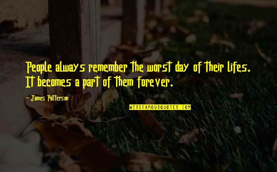 Worst Day Quotes By James Patterson: People always remember the worst day of their