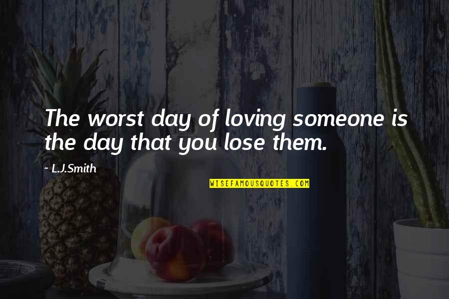 Worst Day Quotes By L.J.Smith: The worst day of loving someone is the