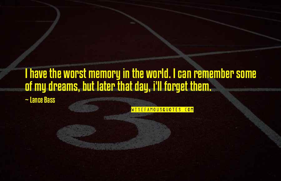 Worst Day Quotes By Lance Bass: I have the worst memory in the world.
