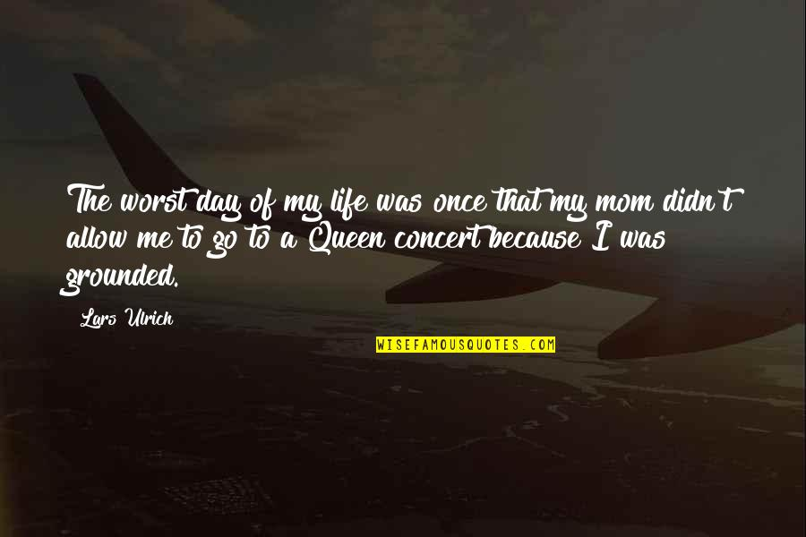 Worst Day Quotes By Lars Ulrich: The worst day of my life was once