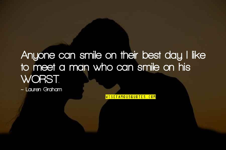 Worst Day Quotes By Lauren Graham: Anyone can smile on their best day. I