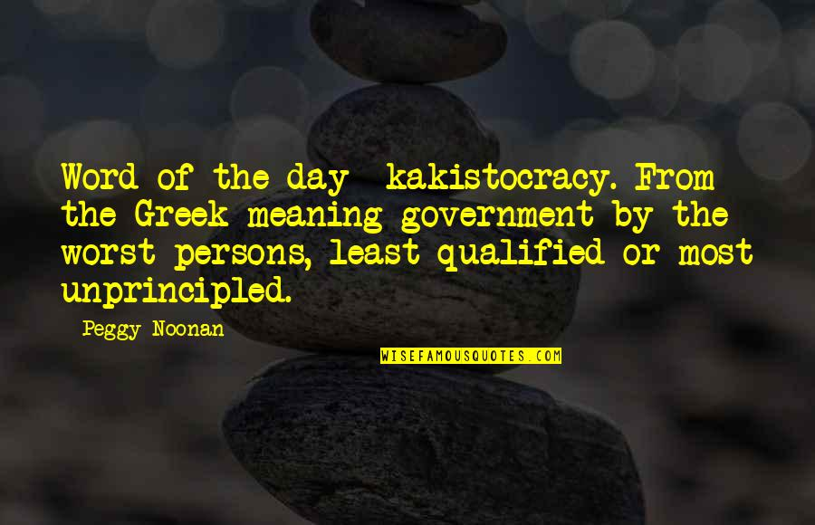 Worst Day Quotes By Peggy Noonan: Word of the day- kakistocracy. From the Greek