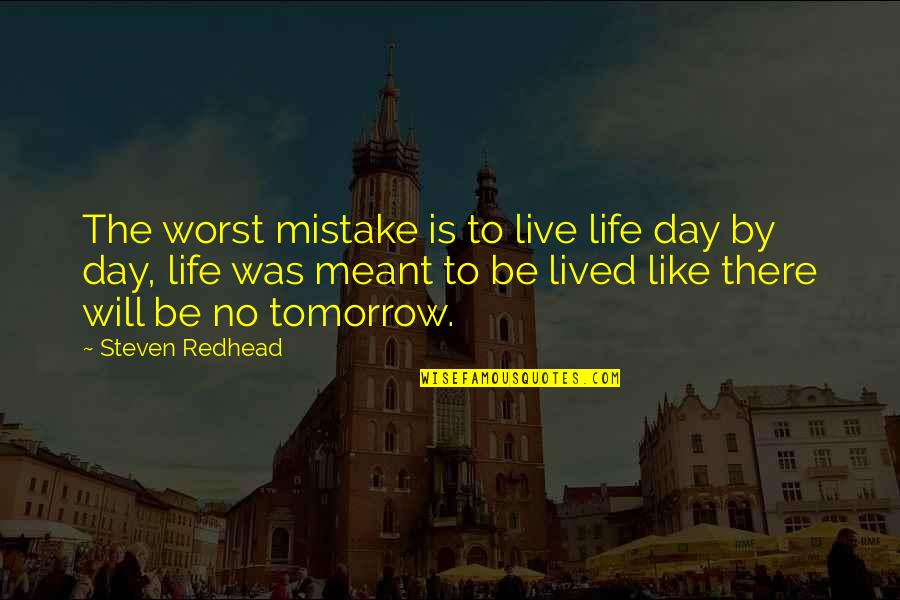 Worst Day Quotes By Steven Redhead: The worst mistake is to live life day