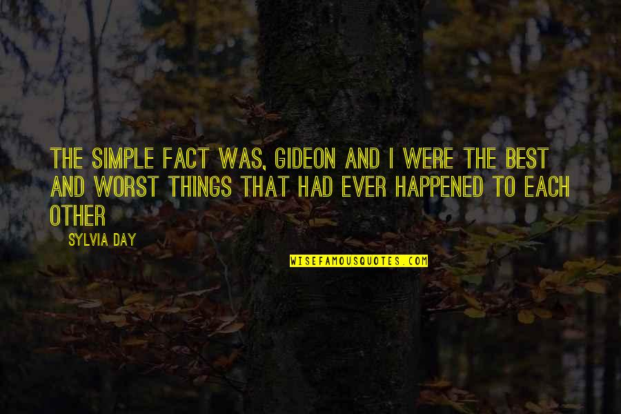 Worst Day Quotes By Sylvia Day: The simple fact was, Gideon and I were