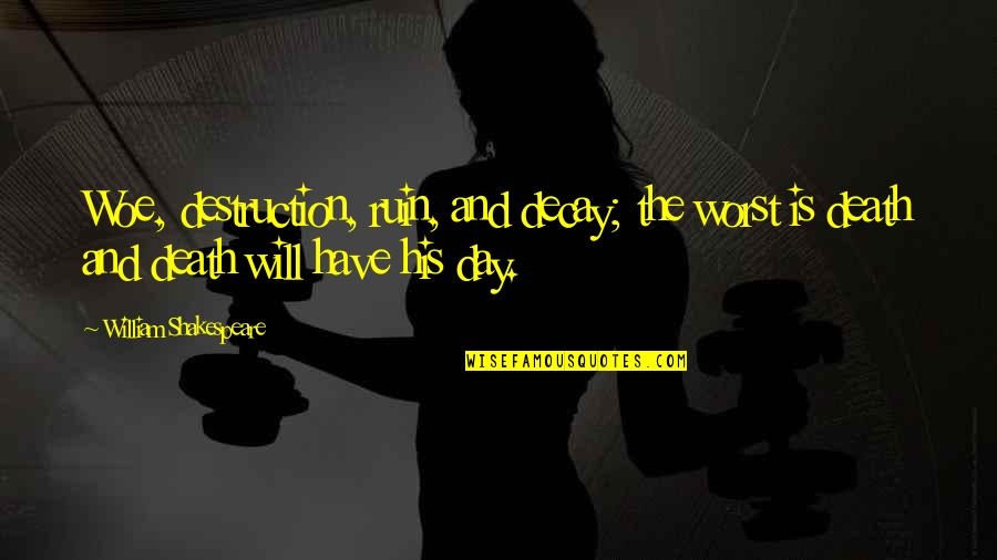 Worst Day Quotes By William Shakespeare: Woe, destruction, ruin, and decay; the worst is