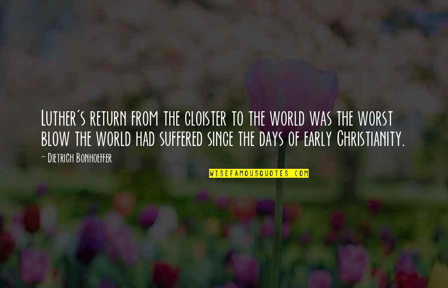 Worst Days Quotes By Dietrich Bonhoeffer: Luther's return from the cloister to the world