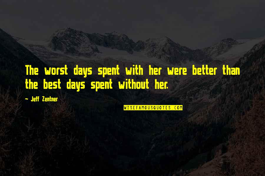 Worst Days Quotes By Jeff Zentner: The worst days spent with her were better