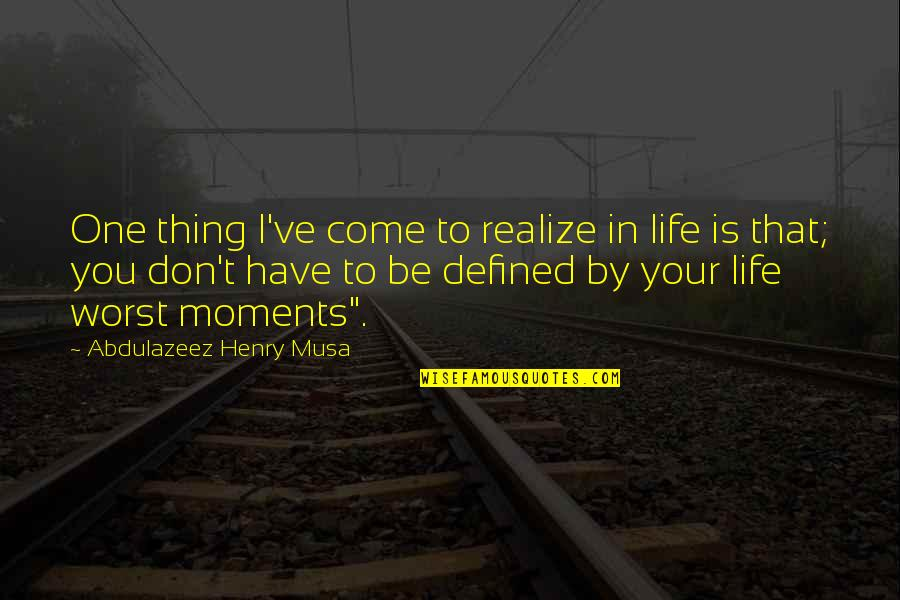 Worst Is Yet To Come Quotes By Abdulazeez Henry Musa: One thing I've come to realize in life