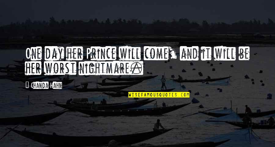 Worst Is Yet To Come Quotes By Chanda Hahn: One day her Prince will come, and it