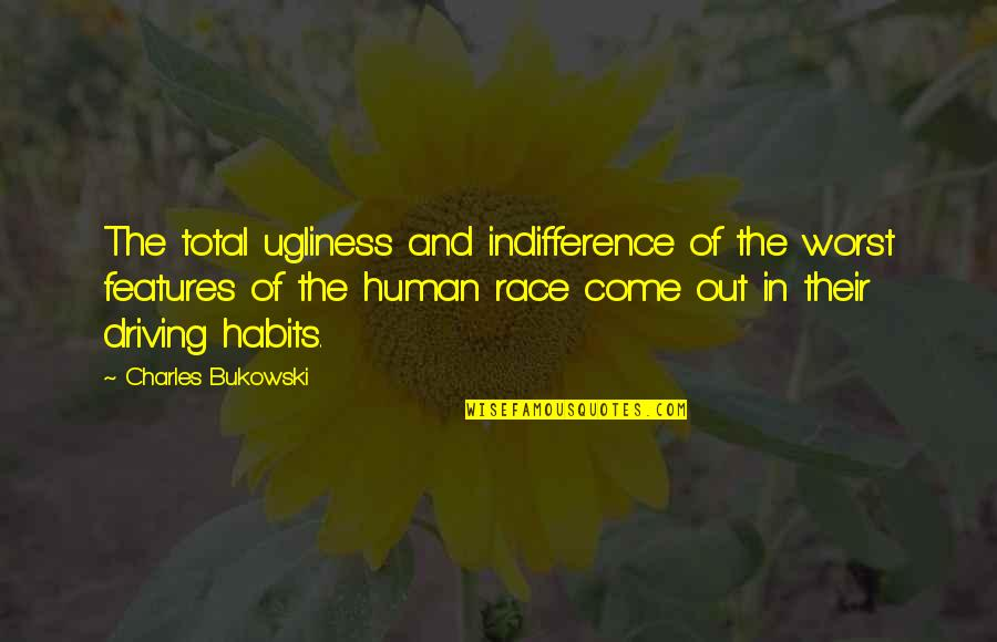 Worst Is Yet To Come Quotes By Charles Bukowski: The total ugliness and indifference of the worst