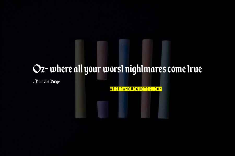 Worst Is Yet To Come Quotes By Danielle Paige: Oz- where all your worst nightmares come true