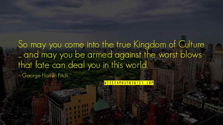 Worst Is Yet To Come Quotes By George Hamlin Fitch: So may you come into the true Kingdom