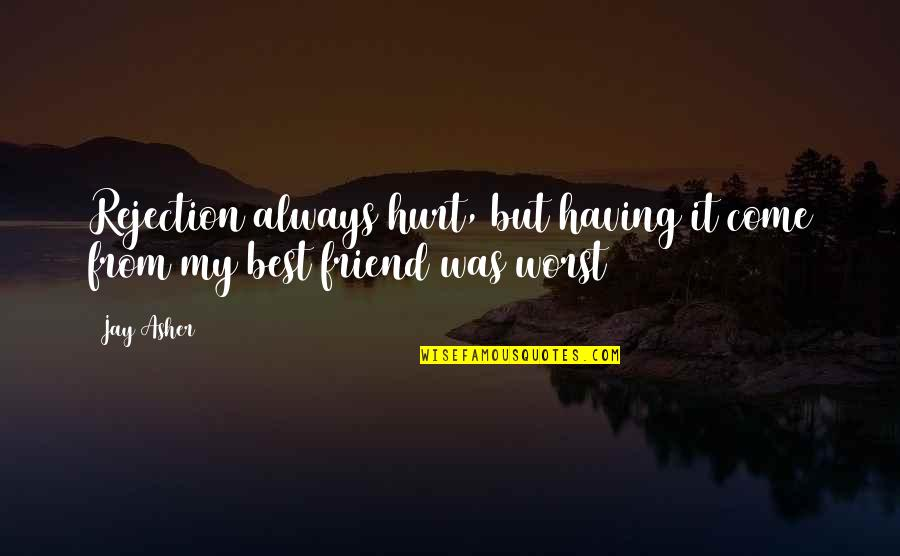 Worst Is Yet To Come Quotes By Jay Asher: Rejection always hurt, but having it come from