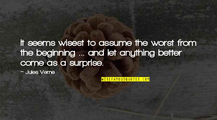 Worst Is Yet To Come Quotes By Jules Verne: It seems wisest to assume the worst from