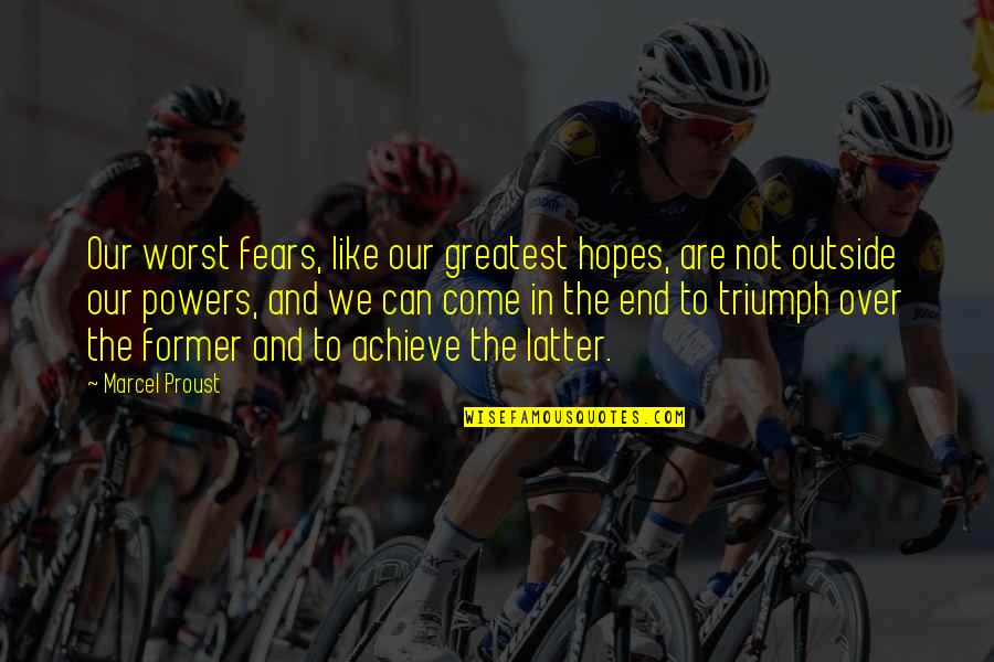 Worst Is Yet To Come Quotes By Marcel Proust: Our worst fears, like our greatest hopes, are
