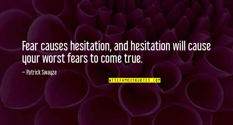 Worst Is Yet To Come Quotes By Patrick Swayze: Fear causes hesitation, and hesitation will cause your