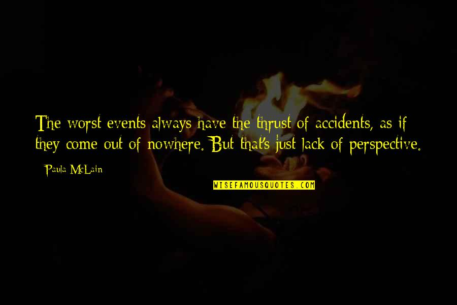 Worst Is Yet To Come Quotes By Paula McLain: The worst events always have the thrust of