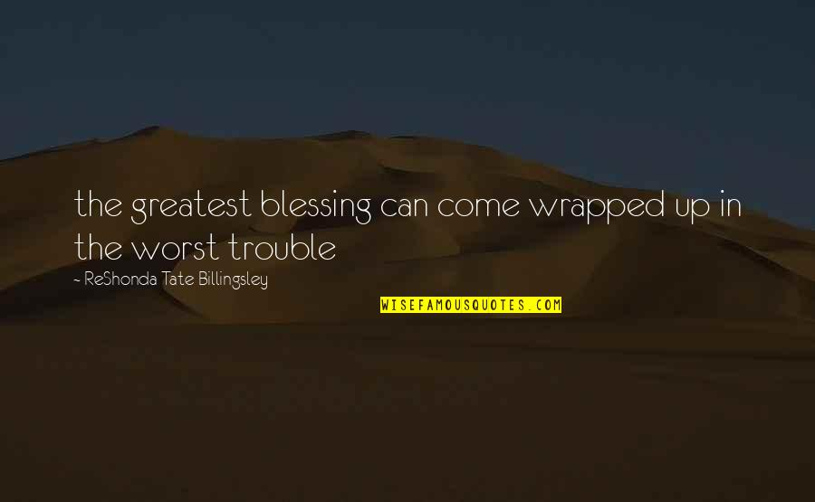 Worst Is Yet To Come Quotes By ReShonda Tate Billingsley: the greatest blessing can come wrapped up in