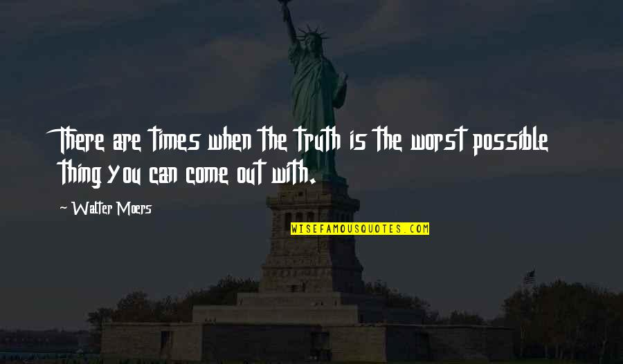 Worst Is Yet To Come Quotes By Walter Moers: There are times when the truth is the