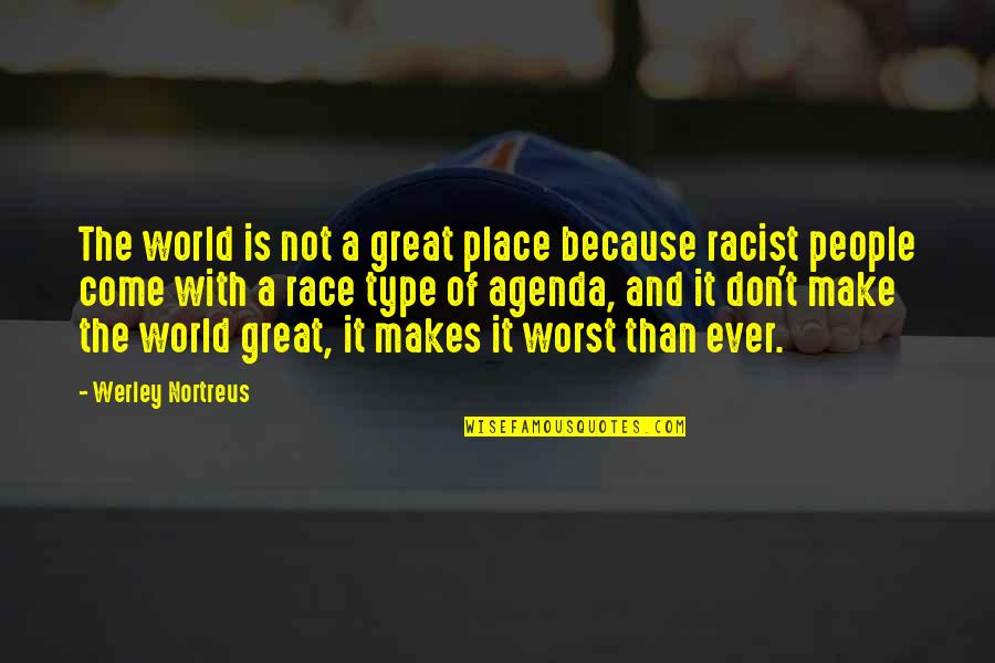 Worst Is Yet To Come Quotes By Werley Nortreus: The world is not a great place because