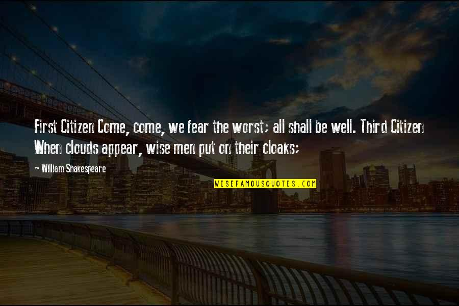 Worst Is Yet To Come Quotes By William Shakespeare: First Citizen Come, come, we fear the worst;