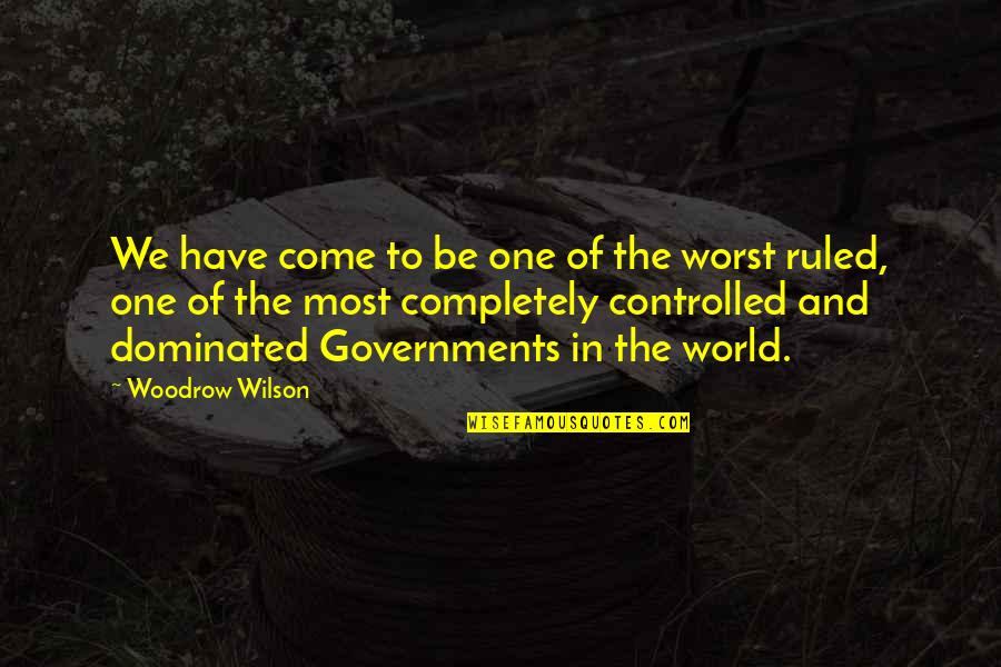Worst Is Yet To Come Quotes By Woodrow Wilson: We have come to be one of the