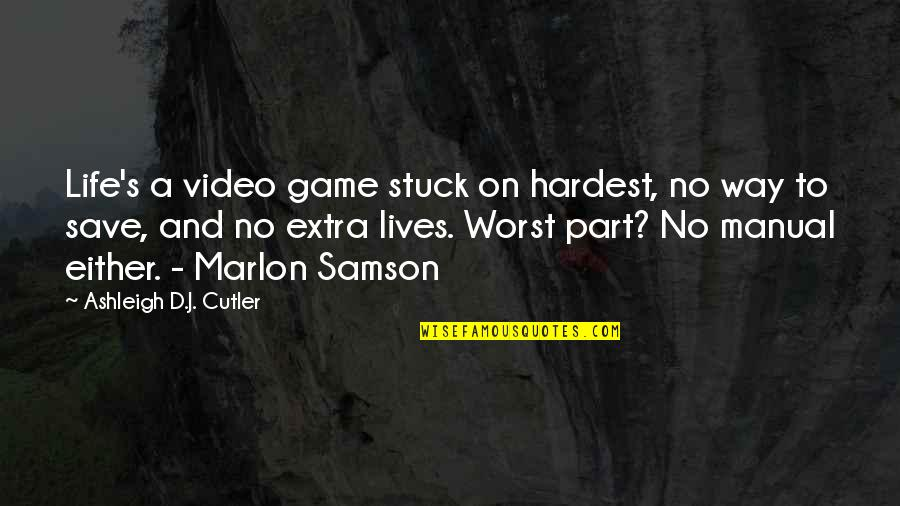 Worst Part Of Life Quotes By Ashleigh D.J. Cutler: Life's a video game stuck on hardest, no