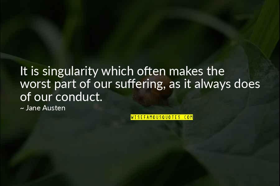 Worst Part Of Life Quotes By Jane Austen: It is singularity which often makes the worst