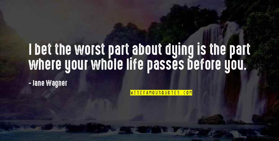 Worst Part Of Life Quotes By Jane Wagner: I bet the worst part about dying is