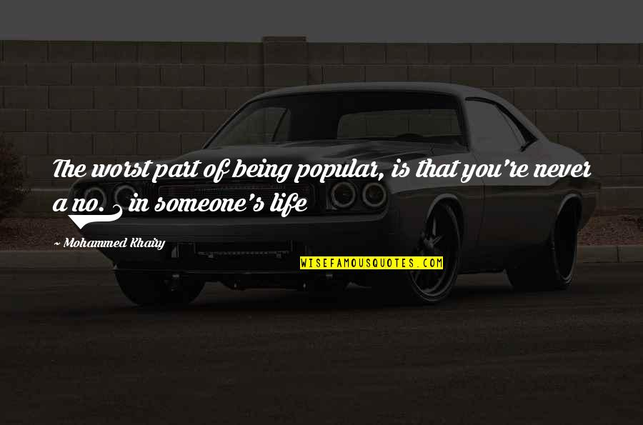 Worst Part Of Life Quotes By Mohammed Khairy: The worst part of being popular, is that