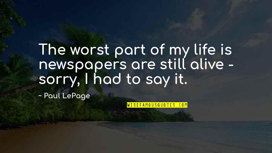 Worst Part Of Life Quotes By Paul LePage: The worst part of my life is newspapers