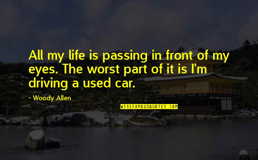 Worst Part Of Life Quotes By Woody Allen: All my life is passing in front of
