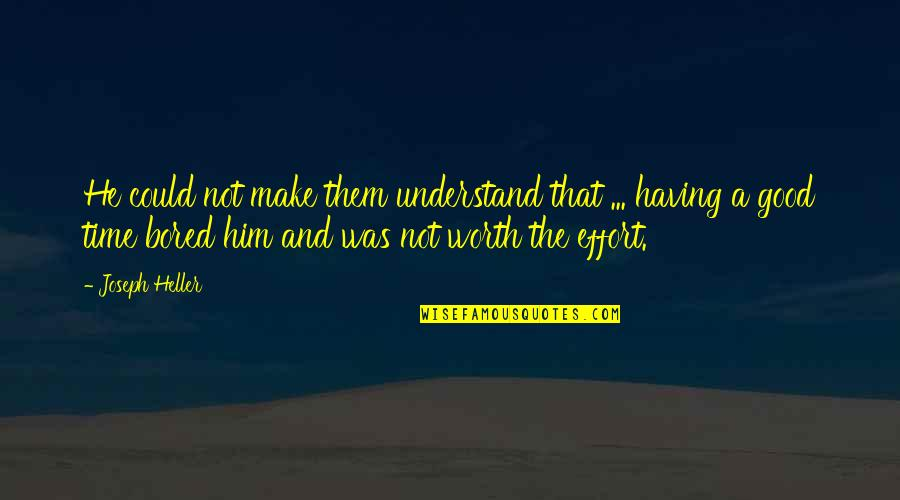 Worth Time And Effort Quotes By Joseph Heller: He could not make them understand that ...