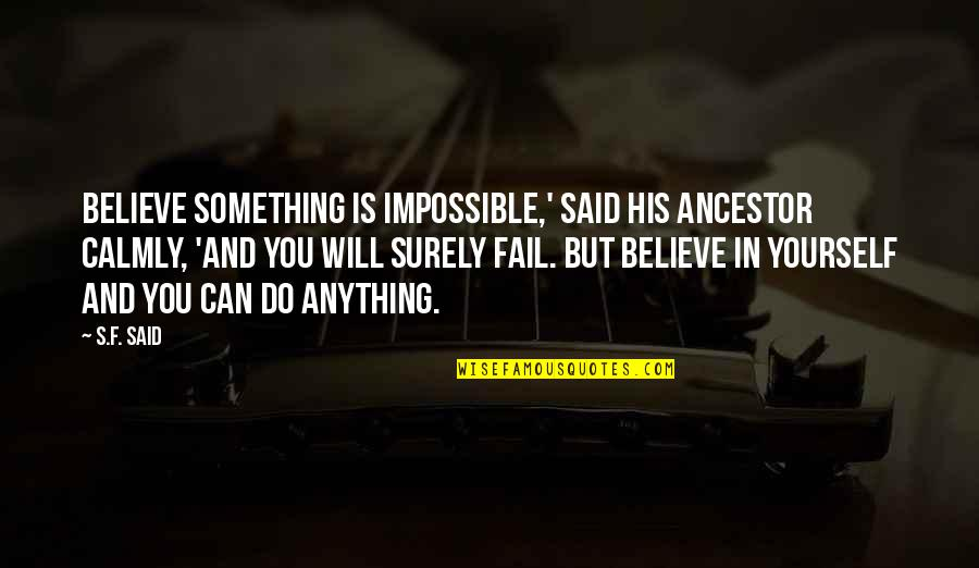 Worth Time And Effort Quotes By S.F. Said: Believe something is impossible,' said his ancestor calmly,