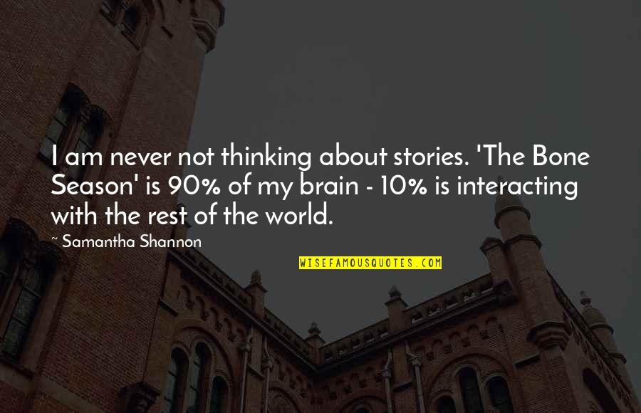 Worth Time And Effort Quotes By Samantha Shannon: I am never not thinking about stories. 'The