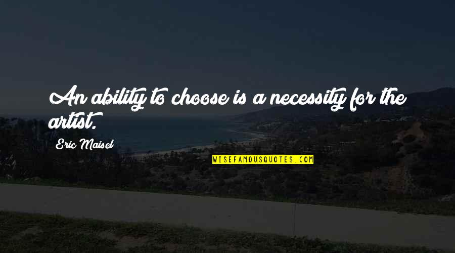 Worthless Father Quotes By Eric Maisel: An ability to choose is a necessity for