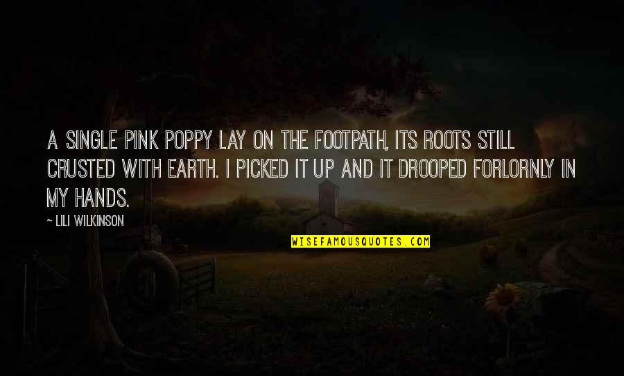 Worthless Father Quotes By Lili Wilkinson: A single pink poppy lay on the footpath,